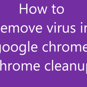 how to remove virus and make google chrome fast